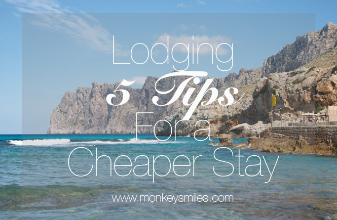 Lodging: 5 Tips for a Cheaper Stay via monkeysmiles